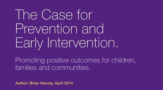 The Case for Prevention and Early Intervention April 2014